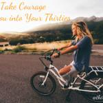 Take Courage with You into Your Thirties