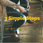 3 Simple Steps to Self Care for Caretakers